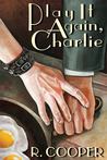 Play It Again, Charlie by R. Cooper