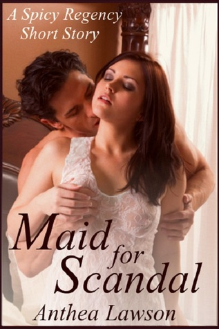 Maid For Scandal - A Regency Novelette by Anthea Lawson
