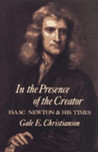 In the Presence of the Creator: Isaac Newton and his Times