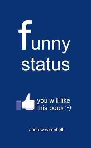 Funny Facebook Statuses by Andrew  Campbell