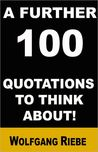 A Further 100 Quotations to Think About!