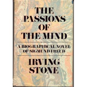 The Passions of the Mind by Irving Stone