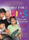 Money for Kids (Pera Mo Palaguin Mo!): A Parent and Teacher's Guide to Financial Literacy for Kids