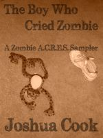 The Boy Who Cried Zombie by Joshua Cook