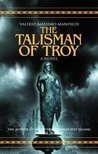 The Talisman of Troy by Valerio Massimo Manfredi