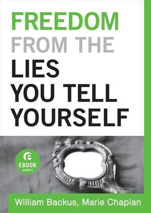 Freedom From the Lies You Tell Yourself by William Backus