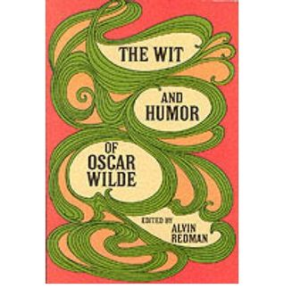 The Wit and Humor of Oscar Wilde by Oscar Wilde