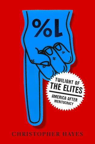Twilight of the Elites by Christopher Hayes