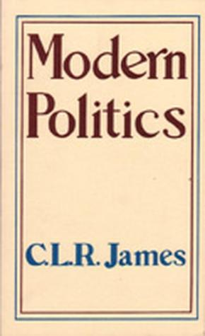 Modern Politics by C.L.R. James