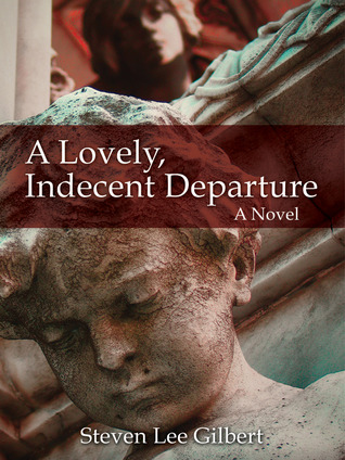 A Lovely, Indecent Departure: A Novel