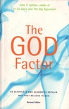 The God Factor: 50 Scientists And Academics Explain Why They Believe In God