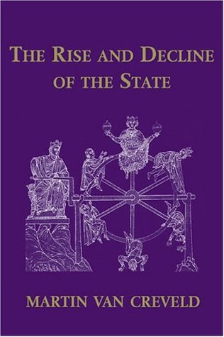 The Rise And Decline Of The State by Martin van Creveld