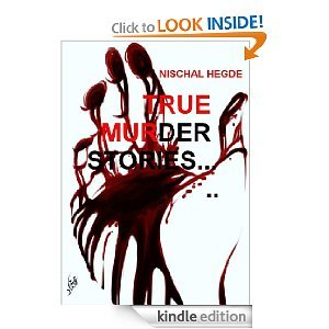 True Murder Stories by Nischal Hegde