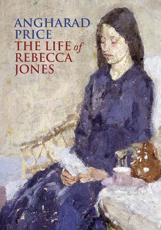 The Life of Rebecca Jones by Angharad Price