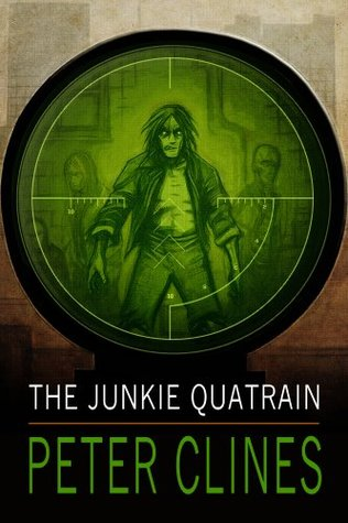 The Junkie Quatrain [Parts 1-4] Codependent, Predator and Prey, Confidentiality, Strictly Professional - Peter Clines
