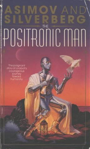 The Positronic Man by Isaac Asimov