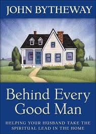Behind Every Good Man by John Bytheway
