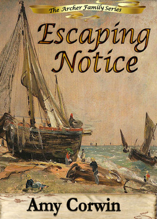 Escaping Notice by Amy Corwin
