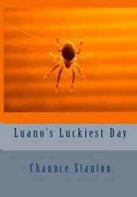 Luano's Luckiest Day by Chaunce Stanton