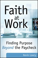 Faith at Work by Kevin Lowry