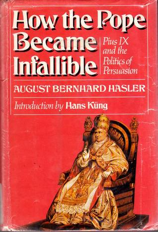 How the Pope Became Infallible: Pius IX and the Politics of Persuasion
