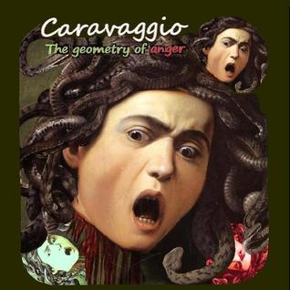 CARAVAGGIO: The geometry of anger