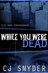 While You Were Dead by C.J. Snyder
