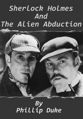Sherlock Holmes and the Alien Abduction by Phillip Duke