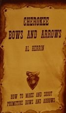 Cherokee Bows and Arrows: How to Make and Shoot Primitive Bows and Arrows