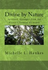 Divine by Nature: Spiritual Messages from the Planet's Natural Elements