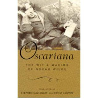 Oscariana: The wit and maxims of Oscar Wilde