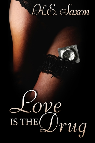 Love Is The Drug by K.E. Saxon