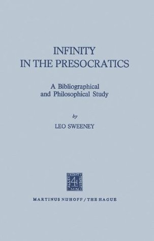 Infinity in the Presocratics: A Bibliographical and Philosophical Study