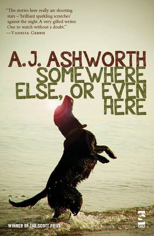 Somewhere Else, or Even Here by A.J. Ashworth