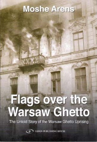 Flags Over the Warsaw Ghetto: The Untold Story of the Warsaw Ghetto Uprising