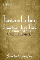 Lies and Other Disasters...Like Love by Cecilia Robert