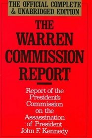 The Warren Commission Report: Report of the President's Commission on the Assassination of President John F. Kennedy