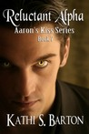 Reluctant Alpha (Aaron's Kiss, #7)