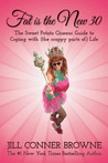 Fat Is the New 30: The Sweet Potato Queens' Guide to Coping with (the Crappy Parts Of) Life
