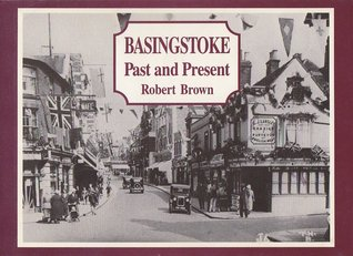Basingstoke Past and Present by Robert K. Brown