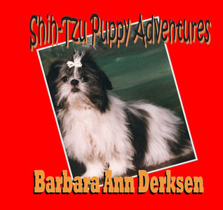 Shih-Tzu Puppy Adventures by Barbara Ann Derksen