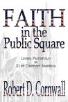 Faith in the Public Square:  Living Faithfully in 21st Century America