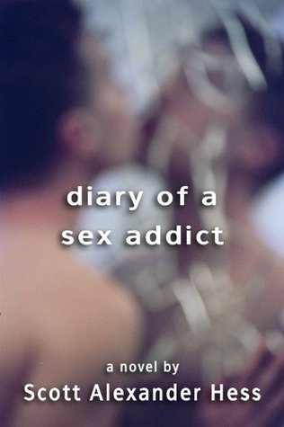 Diary of a Sex Addict by Scott Alexander Hess
