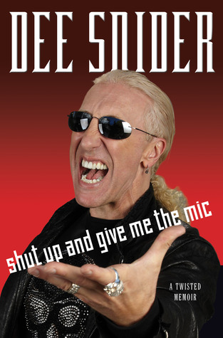Shut Up and Give Me the Mic by Dee Snider