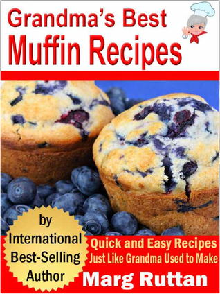 Grandma's Best Muffin Recipes by Marg Ruttan