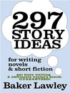 297 Story Ideas for Writing Novels and Short Fiction
