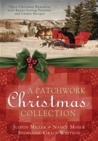 A Patchwork Christmas Collection: Three Christmas Romances with Bonus Handcraft Patterns and Cookie Recipes
