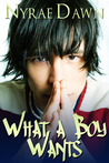 What a Boy Wants by Nyrae Dawn