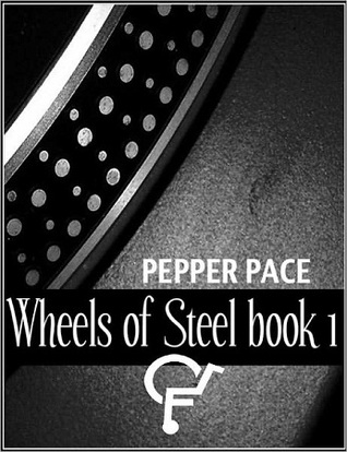 Wheels of Steel, Book 1 by Pepper Pace
