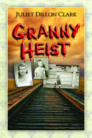 Granny Heist by Juliet Dillon Clark